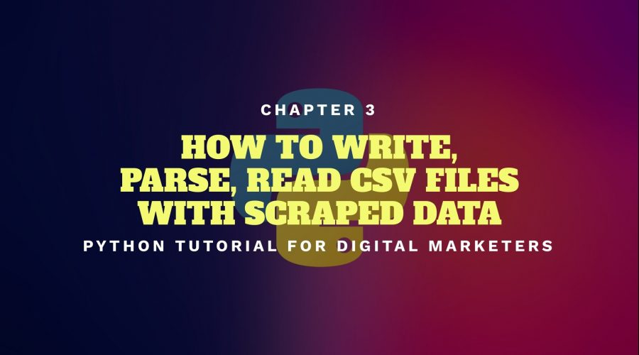 Python Tutorial for Digital Marketers 3: How to Write, Parse, Read CSV Files with Scraped Data