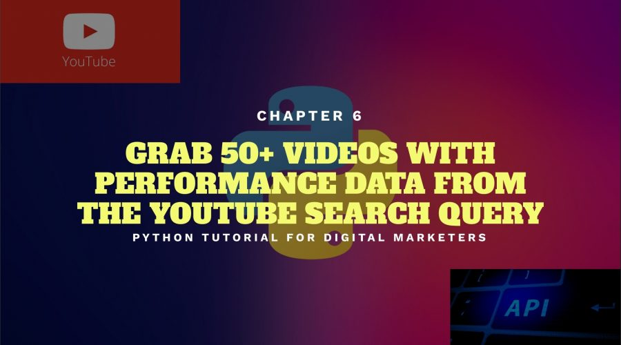Python Tutorial for Digital Marketers 6: Scrape View, Comment, Like Data of More than 50 Videos from the Youtube Search List