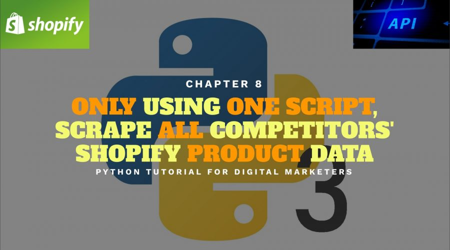 Python Tutorial for Digital Marketers 8: One Script to Scrape Competitor Shopify Web Product Data