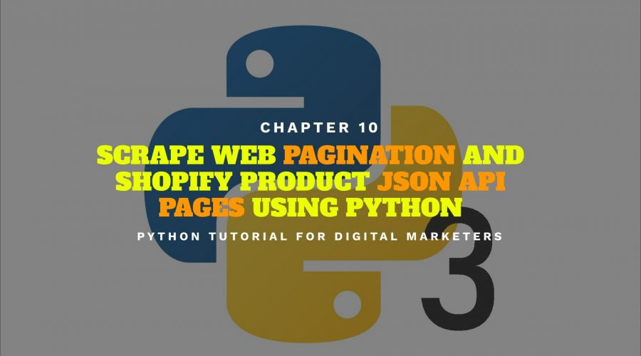 Python Tutorial for Digital Marketers 10 – Python Web Scraping – Pagination and Shopify Product Pages